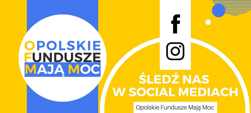 Zaproszenie do śledzenia w socjal mediach Opolskie Fundusze Mają Moc